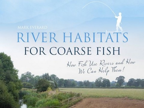 mark-everard-river-habitats-for-coarse-fish